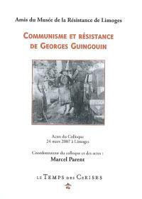 Communisme et résistance de Georges Guingouin : actes du colloque, 24 mars 2007 à Limoges, Amphithéâtre du Conseil régional du Limousin