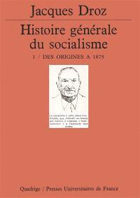 Histoire générale du socialisme. Volume 1, Des origines à 1875