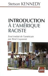 Introduction à l'Amérique raciste : les lois, les coutumes et l'étiquette gouvernant la conduite des non blancs et des autres minorités, citoyens de deuxième classe des États-Unis d'Amérique
