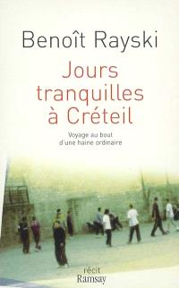 Jours tranquilles à Créteil : voyage au bout d'une haine ordinaire