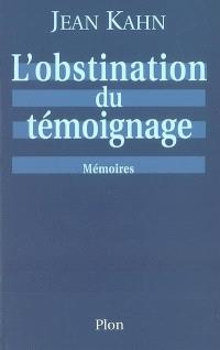 L'obstination du témoignage : mémoires