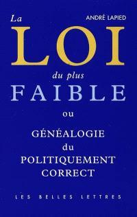 La loi du plus faible : généalogie du politiquement correct