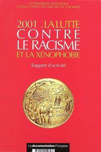 La lutte contre le racisme et la xénophobie : 2001 : rapport d'activité présenté à Monsieur le Premier ministre