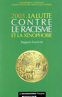 La lutte contre le racisme et la xénophobie : 2003 : rapport d'activité présenté à monsieur le Premier ministre
