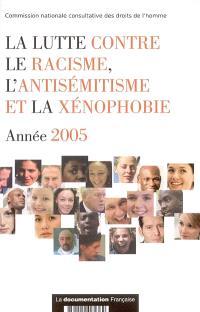 La lutte contre le racisme, l'antisémitisme et la xénophobie : année 2005