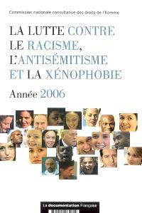 La lutte contre le racisme, l'antisémitisme et la xénophobie : année 2006
