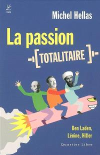 La passion totalitaire : Ben Laden, Lénine, Hitler