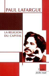 La religion du capital; Suivi de Souvenirs personnels sur Karl Marx