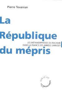 La République du mépris : les métamorphoses du racisme dans la France des années Sarkozy