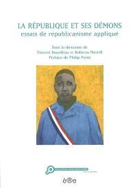 La République et ses démons : essais de républicanisme appliqué