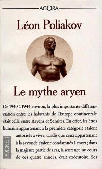 Le mythe aryen : essai sur les sources du racisme et des nationalismes