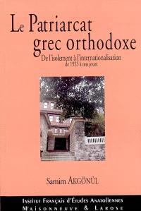 Le Patriarcat grec orthodoxe de Constantinople : de l'isolement à l'internationalisation, 1923-2003