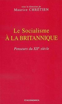 Le socialisme à la britannique : penseurs du XXe siècle