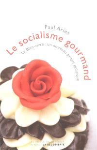Le socialisme gourmand : le bien-vivre, un nouveau projet politique