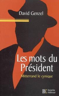 Les mots du président : Mitterrand le cynique