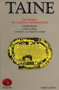 Les origines de la France contemporaine. Volume 1, L'Ancien Régime, la Révolution, la conquête jacobine