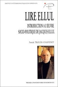 Lire Ellul : introduction à l'oeuvre socio-politique de Jacques Ellul
