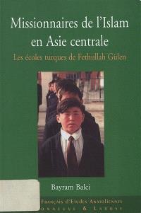 Missionnaires de l'Islam en Asie centrale : les écoles turques de Fethullah Gülen