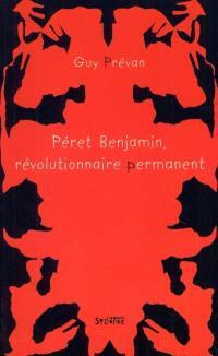 Péret Benjamin, révolutionnaire permanent
