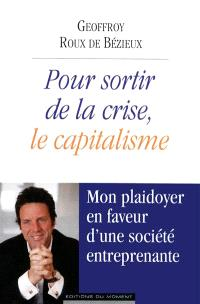 Pour sortir de la crise, le capitalisme : mon plaidoyer en faveur d'une société entreprenante