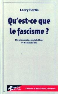 Qu'est-ce que le fascisme ? : un phénomène social d'hier et d'aujourd'hui