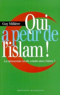 Qui a peur de l'islam ? : la démocratie est-elle soluble dans l'islam ?