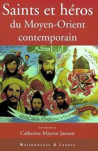 Saints et héros du Moyen-Orient contemporain : actes du colloque des 11 et 12 décembre 2000, à l'Institut universitaire de France