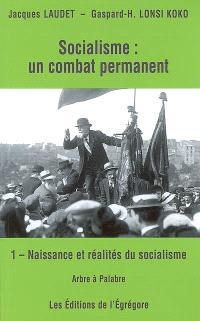 Socialisme : un combat permanent. Volume 1, Naissance et réalités du socialisme