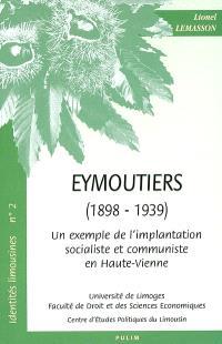 Un exemple de l'implantation socialiste et communiste en Haute-Vienne : Eymoutiers : 1898-1939