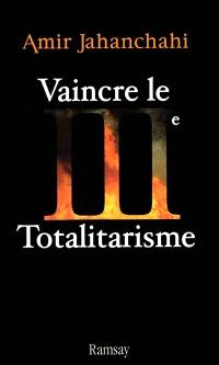Vaincre le IIIe totalitarisme