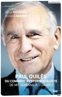 Paul Quilès ou Comment rester socialiste : de Mitterrand à... Jaurès