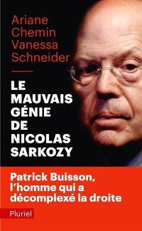 Le mauvais génie de Nicolas Sarkozy : Patrick Buisson, l'homme qui a décomplexé la droite