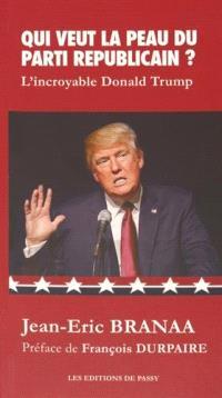 Qui veut la peau du Parti républicain ? : l'incroyable Donald Trump