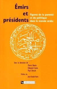 Emirs et présidents : figures de la parenté et du politique dans le monde arabe