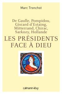 Les présidents face à Dieu : de Gaulle, Pompidou, Giscard d'Estaing, Mitterrand, Chirac, Sarkozy, Hollande
