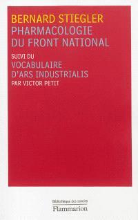 Pharmacologie du Front national. Suivi de Vocabulaire d'Ars industrialis