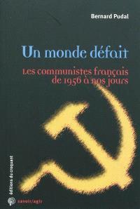 Un monde défait : les communistes français de 1956 à nos jours