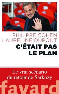 C'était pas le plan : le vrai scénario du retour de Sarkozy
