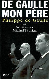 De Gaulle, mon père : entretiens avec Michel Tauriac. Volume 2