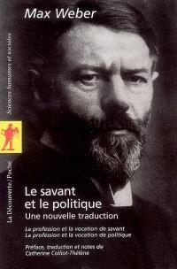 Le savant et le politique : une nouvelle traduction : la profession et la vocation de savant, la profession et la vocation de politique