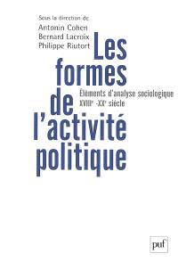 Les formes de l'activité politique : éléments d'analyse sociologique, du XVIIIe siècle à nos jours