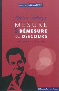 Nicolas Sarkozy : mesure et démesure du discours, 2007-2012