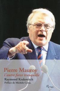 Pierre Mauroy : l'autre force tranquille