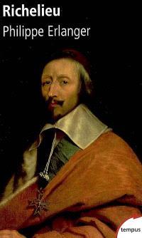 Richelieu : l'ambitieux, le révolutionnaire, le dictateur