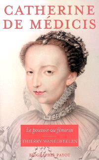 Catherine de Médicis : le pouvoir au féminin