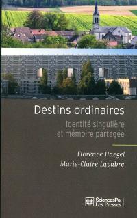 Destins ordinaires : identité singulière et mémoire partagée