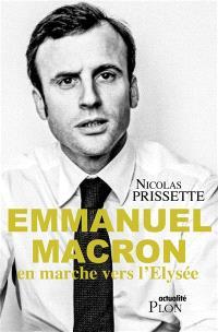 Emmanuel Macron, en marche vers l'Elysée