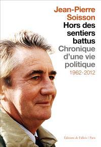 Hors des sentiers battus : chronique d'une vie politique : 1962-2012