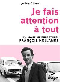 Je fais attention à tout : l'histoire du jeune et rusé François Hollande