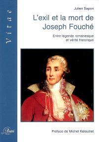 L'exil et la mort de Joseph Fouché : entre légende romanesque et vérité historique